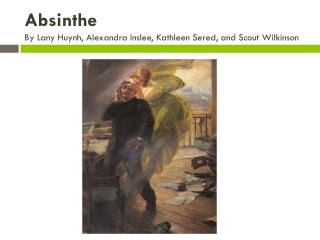 Absinthe  By Lany Huynh, Alexandra Inslee, Kathleen Sered, and Scout Wilkinson