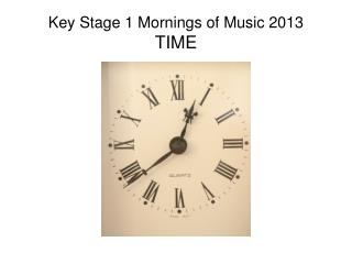 Key Stage 1 Mornings of Music 2013 TIME