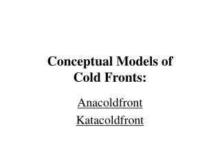 Conceptual Models of Cold Fronts: