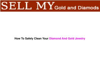 How To Safely Clean Your  Diamond And Gold Jewelry