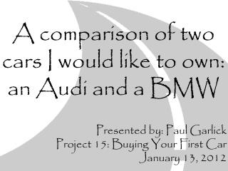 A comparison of two cars I would like to own: an Audi and a BMW