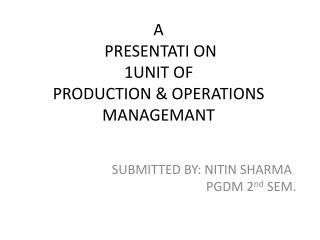 A  PRESENTATI ON  1UNIT OF PRODUCTION & OPERATIONS MANAGEMANT