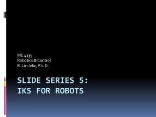 Slide Series 5: IKS for Robots