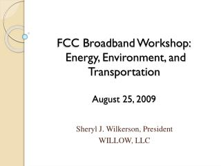 FCC Broadband Workshop:  Energy, Environment, and Transportation   August 25, 2009