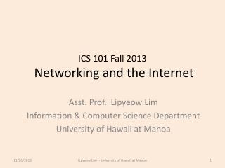 ICS 101 Fall  2013  Networking and the Internet