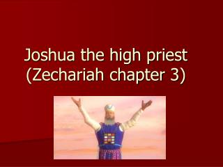 Joshua the high priest (Zechariah chapter 3)