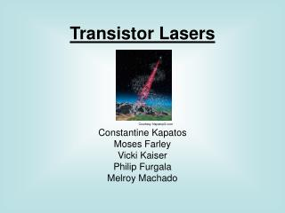 Transistor Lasers     Constantine Kapatos Moses Farley Vicki Kaiser Philip Furgala Melroy Machado