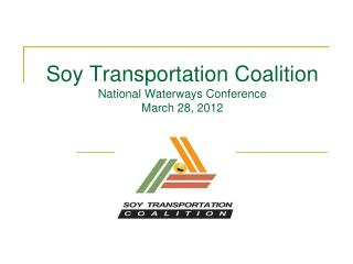 Soy Transportation Coalition National Waterways Conference March 28, 2012