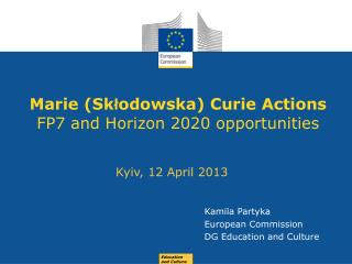 Marie  ( Sk ł odowska ) Curie Actions FP7 and Horizon 2020 opportunities