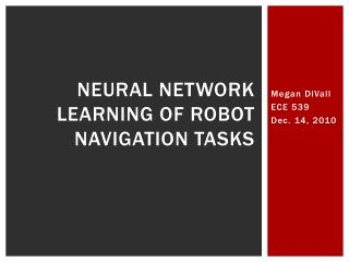 Neural network learning of Robot Navigation Tasks