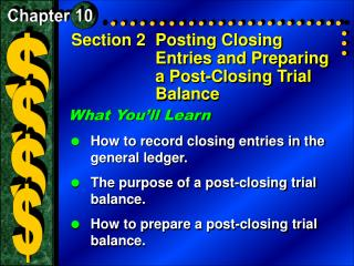 Section 2	Posting Closing Entries and Preparing a Post-Closing Trial Balance