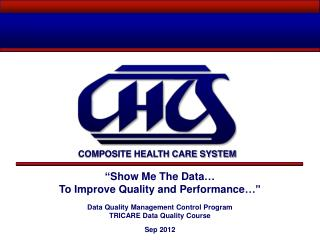 """Show Me The Data… To Improve Quality and Performance…"" Data Quality Management Control Program"