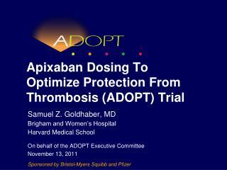 Apixaban Dosing To Optimize Protection From Thrombosis ADOPT Trial