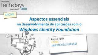Aspectos essenciais  no desenvolvimento de aplicações com o  Windows  Identity Foundation