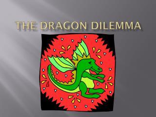 The Dragon Dilemma