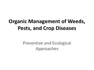 Organic Management of Weeds, Pests, and Crop Diseases