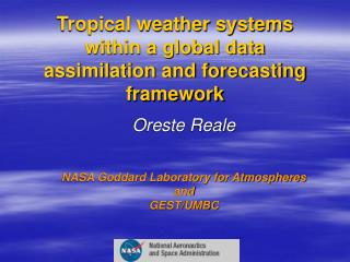 Tropical weather systems within a global data assimilation and forecasting framework