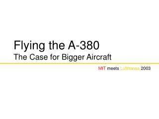 Flying the A-380 The Case for Bigger Aircraft