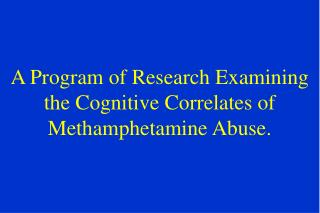 A Program of Research Examining the Cognitive Correlates of Methamphetamine Abuse.