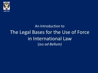 An Introduction to The Legal Bases for the Use of Force in International Law ( Jus ad Bellum)