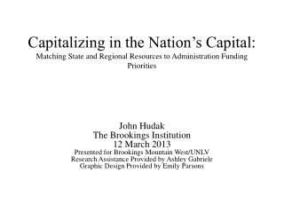 John  Hudak The Brookings Institution 12 March 2013 Presented for Brookings Mountain West/UNLV