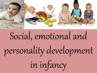 Social , emotional and personality development in infancy