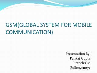 GSM(GLOBAL SYSTEM FOR MOBILE COMMUNICATION)