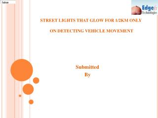 STREET LIGHTS THAT GLOW FOR 1/2KM ONLY  ON DETECTING VEHICLE MOVEMENT