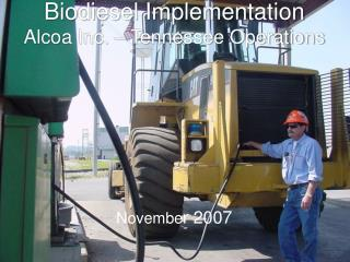 Biodiesel Implementation Alcoa Inc. – Tennessee Operations Novembe r 2007