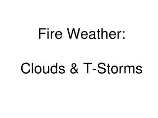 Fire Weather: Clouds & T-Storms