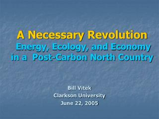 A Necessary Revolution Energy, Ecology, and Economy  in a  Post-Carbon North Country
