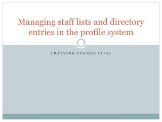 Managing staff lists and directory entries in the profile system