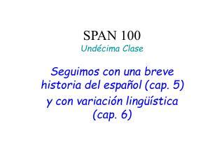SPAN 100  Undécima Clase