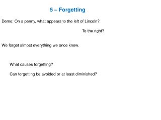 5 – Forgetting Demo: On a penny, what appears to the left of Lincoln?   										To the right?