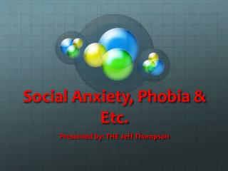 Social Anxiety, Phobia & Etc.