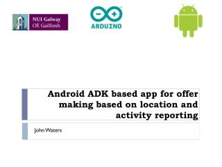 Android ADK based app for offer making based on location and  activity reporting