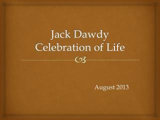 Jack  Dawdy Celebration of Life