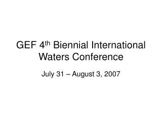 GEF 4 th  Biennial International Waters Conference