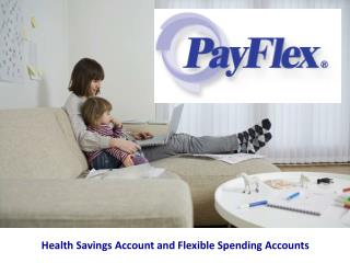 Health Savings Account and Flexible Spending Accounts