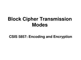Block Cipher Transmission Modes