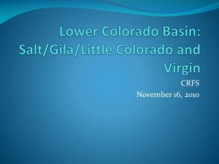 Lower Colorado  Basin: Salt/Gila/Little Colorado and Virgin