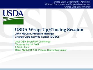 USDA Wrap-Up/Closing Session John McCain, Program Manager Charge Card Service Center (CCSC)