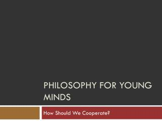 Philosophy for Young Minds