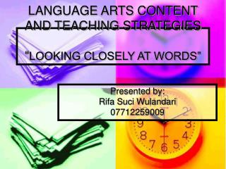 "LANGUAGE ARTS CONTENT AND TEACHING STRATEGIES "" LOOKING CLOSELY AT WORDS"""