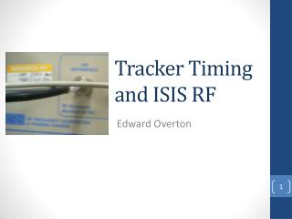 Tracker Timing and ISIS RF