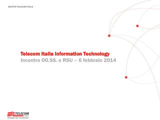 Telecom Italia Information Technology Incontro  OO.SS. e RSU – 6  febbraio  2014