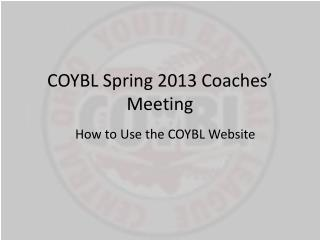 COYBL Spring 2013 Coaches' Meeting