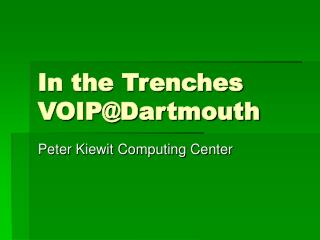 In the Trenches VOIP@Dartmouth