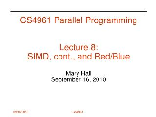 CS4961 Parallel Programming   Lecture 8:  SIMD, cont., and Red