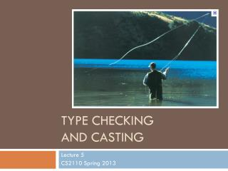 Type CHecking  and CASTING